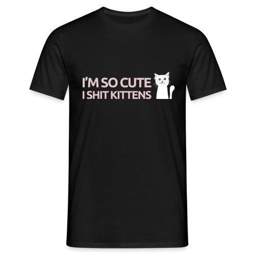 I'm so cute I shit kittens - Mannen T-shirt
