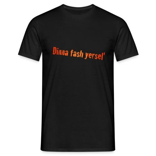 Dinna Fash Yersel' - Men's T-Shirt
