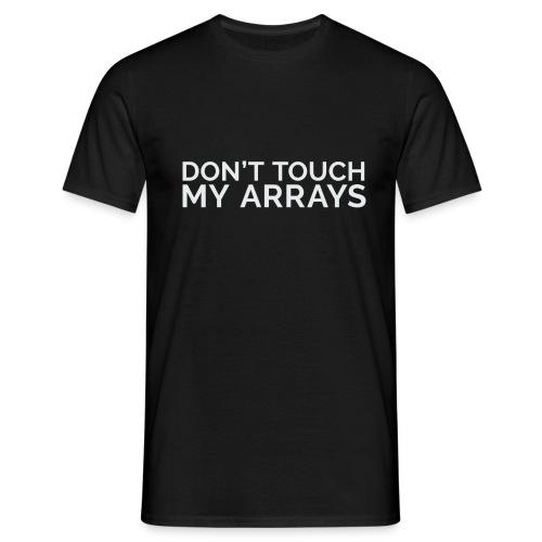 Don't touch my arrays - Männer T-Shirt