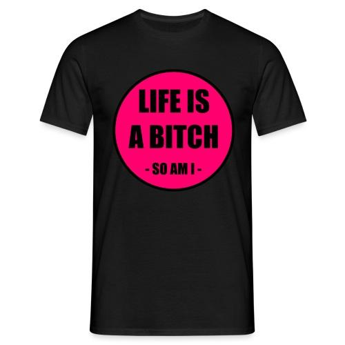 Life is a Bitch - Männer T-Shirt