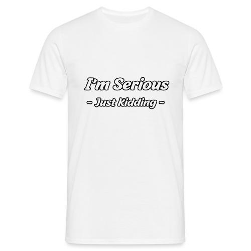 Just Kidding - Männer T-Shirt