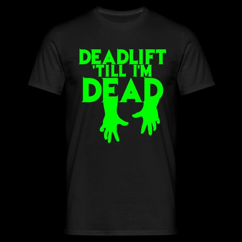 THE ORIGINAL - DEADLIFT TILL IM DEAD - Men's T-Shirt