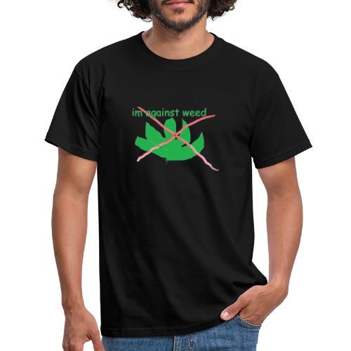 im against weed - Miesten t-paita
