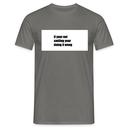 if your not smiling your doing it wong - Men's T-Shirt