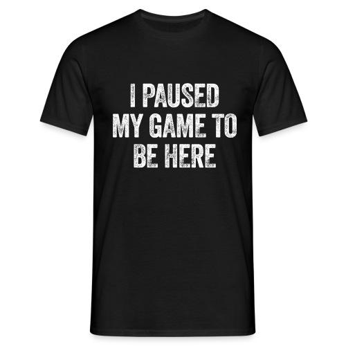 I paused my game to be here – Geschenk für Gamer - Männer T-Shirt