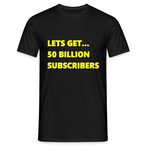 Lets Get 50 Billion Subscribers - Mannen T-shirt