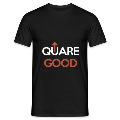 Quare Good - Men's T-Shirt