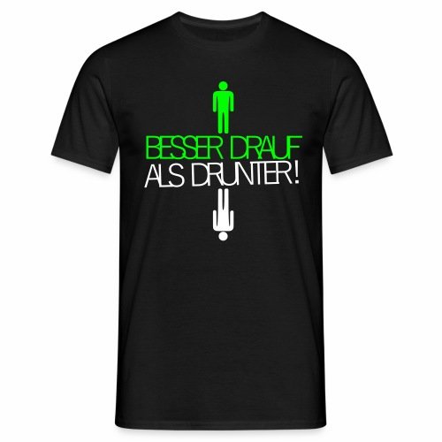 Besser drauf als drunter Rave Techno EMMA MDMA XTC - Männer T-Shirt
