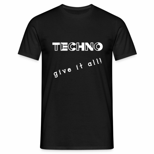 TECHNO give it all! Clothing - Mannen T-shirt