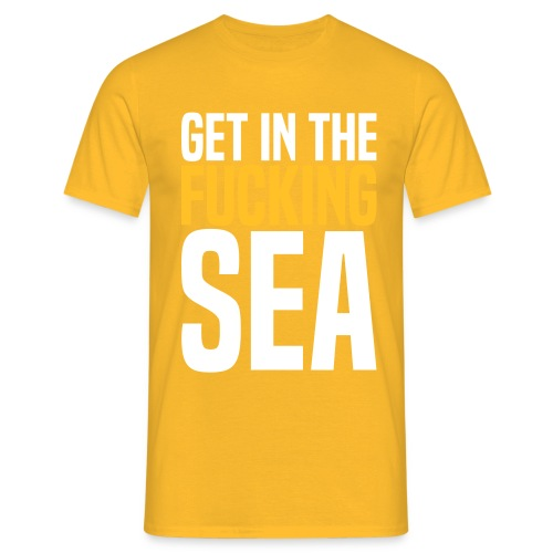 get in the fucking sea 02 - Men's T-Shirt