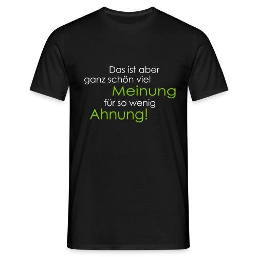 Das ist aber ganz schön viel Meinung - Männer T-Shirt