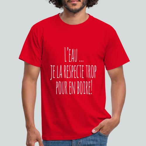L eau je la respecte trop pour en boire ! I - T-shirt Homme