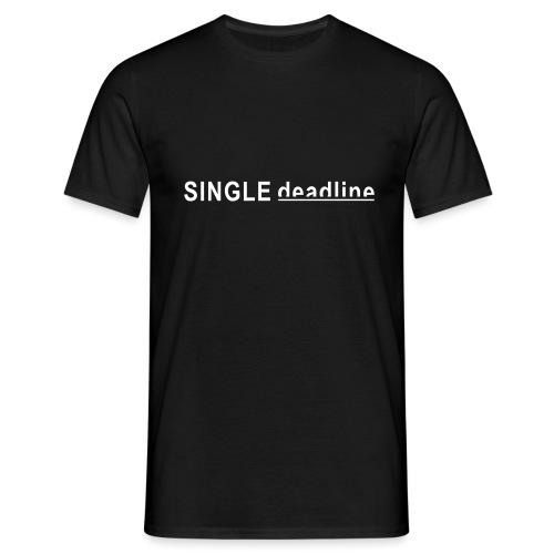 SINGLE deadline - Männer T-Shirt