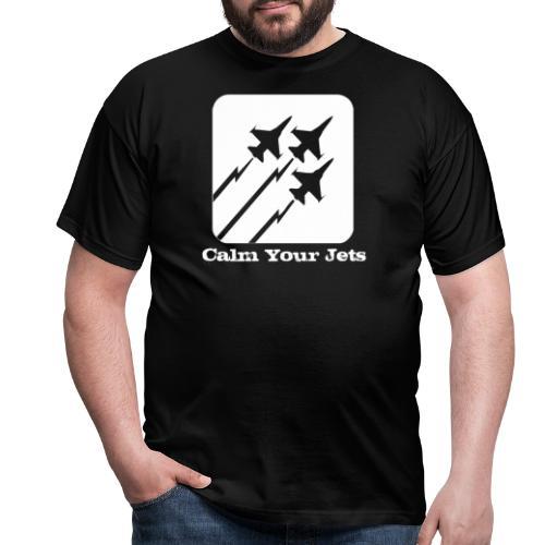 Calm Your Jets - Men's T-Shirt