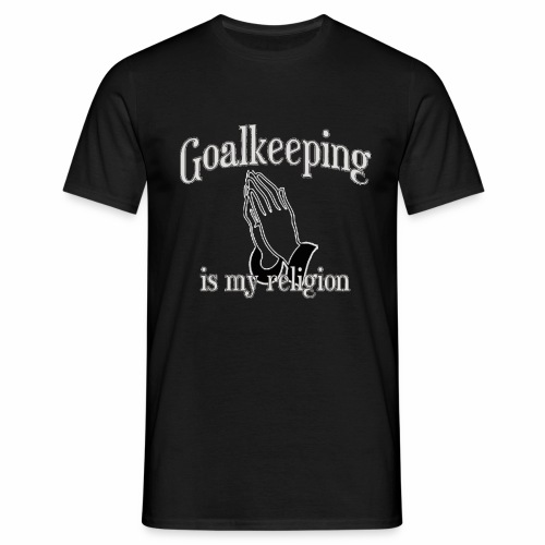 Goalkeeping is my religion - Men's T-Shirt