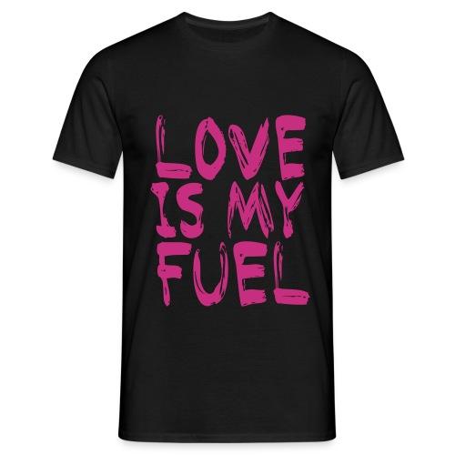 love is my fuel - Männer T-Shirt