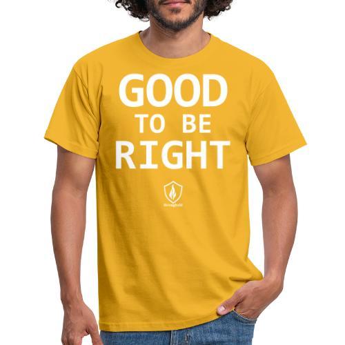 Good to be Right - Männer T-Shirt