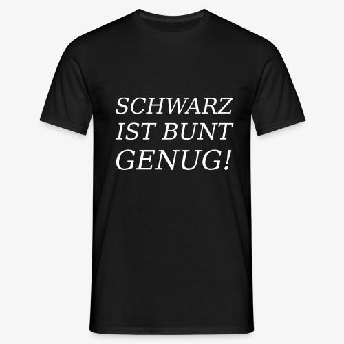 SCHWARZ IST BUNT GENUG! - Männer T-Shirt