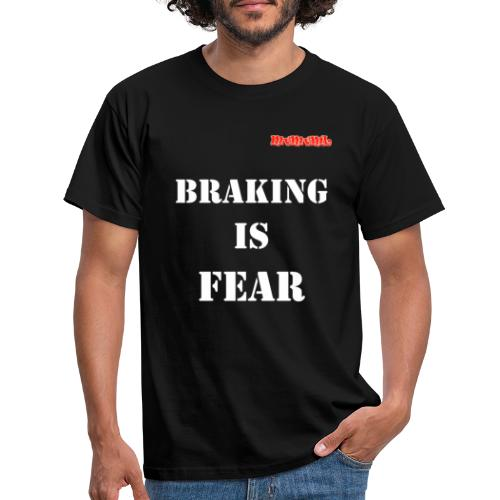 Braking is fear - Mannen T-shirt