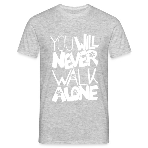 You never want to walk alone 02 - Men's T-Shirt