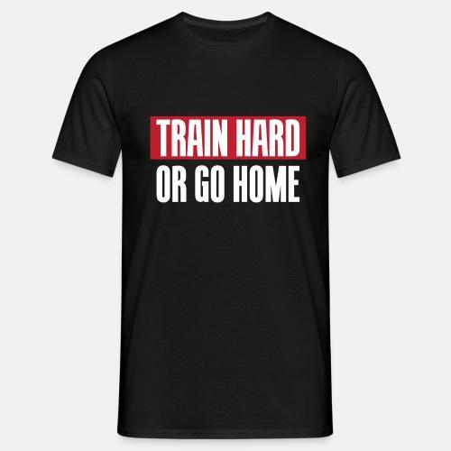 Train hard or go home
