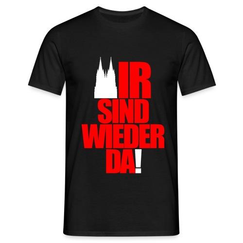 WIR SIND WIEDER DA! - Männer T-Shirt