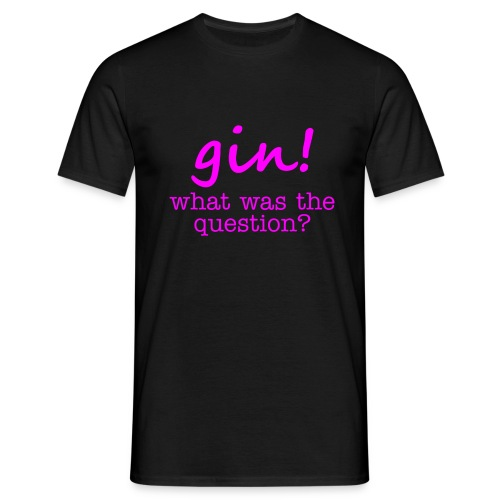 gin! what was the question - Men's T-Shirt