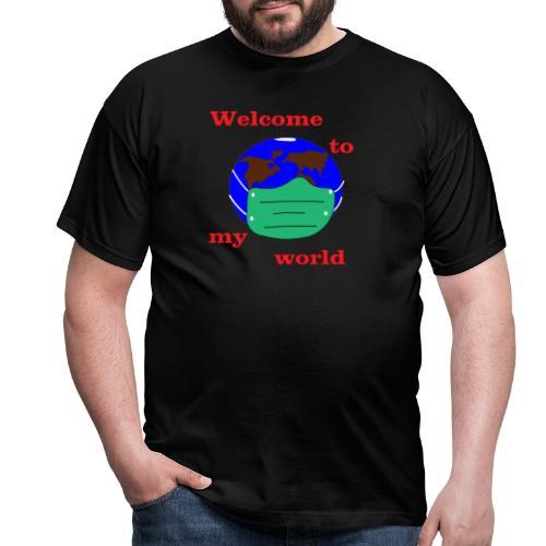 Welcome to my world - Männer T-Shirt