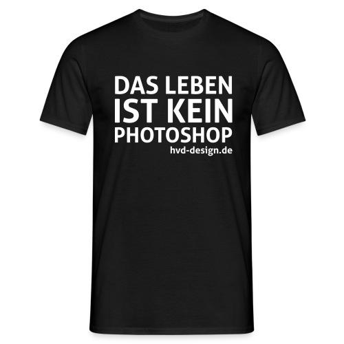 das leben ist kein photoshop weiss - Männer T-Shirt