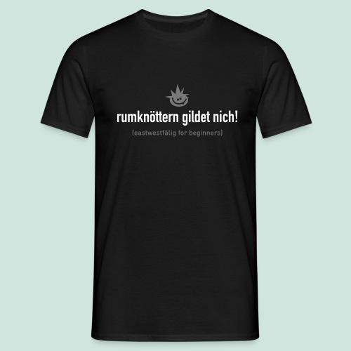 Rumknöttern gildet nich - Männer T-Shirt