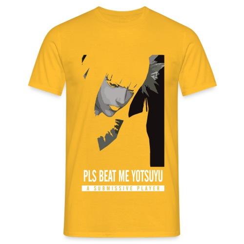 Pls beat me Yotsuyu - Men's T-Shirt