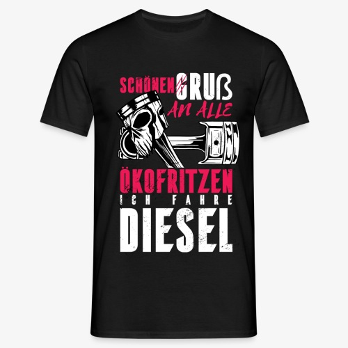 Schönen Gruß an die Ökos, ich fahre Diesel - Männer T-Shirt