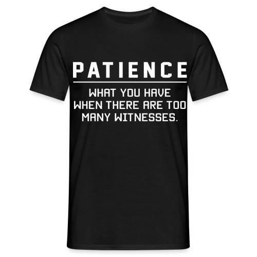 Patience what you have - Men's T-Shirt