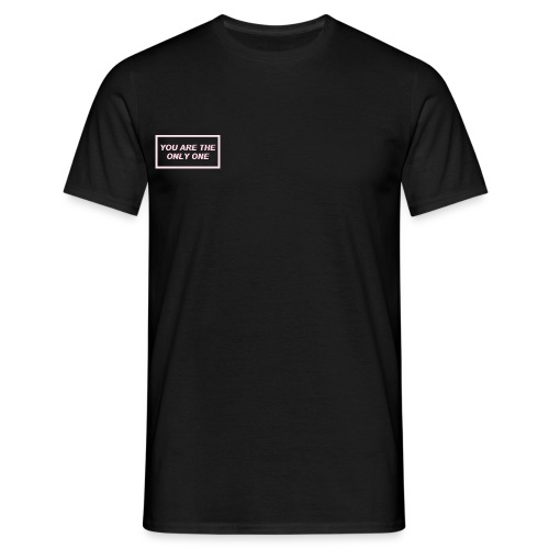You are the only one - Men's T-Shirt