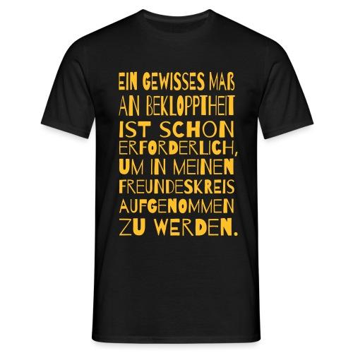 Bekloppt Freunde Geschenk Verrückt Spruch Lustig - Männer T-Shirt