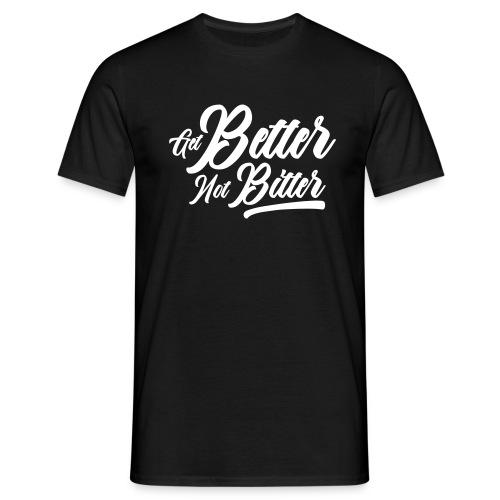Get Better Not Bitter - Men's T-Shirt