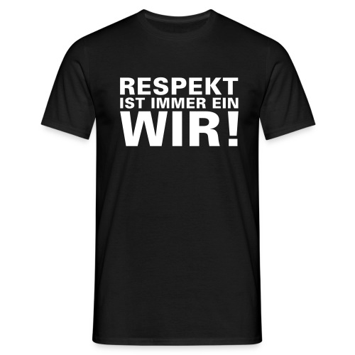 Respekt ist immer ein wir - Männer T-Shirt