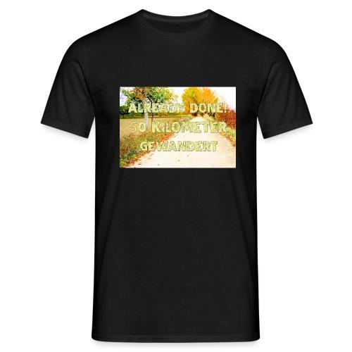 Alles erledigt! 50 Kilometer gewandert - Männer T-Shirt