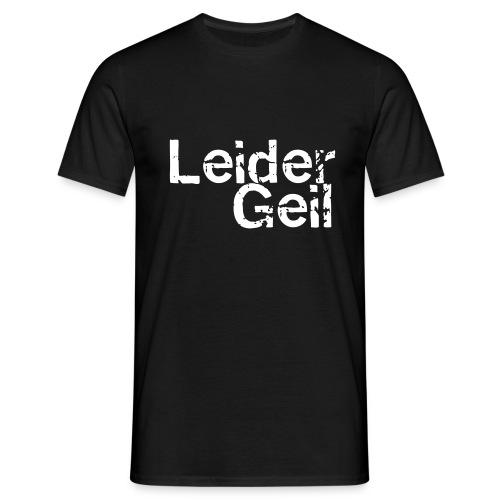 Leider Geil - Männer T-Shirt