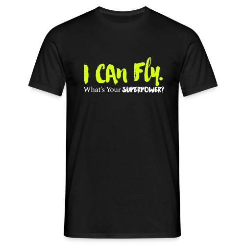 I can fly. What's your superpower? - Männer T-Shirt