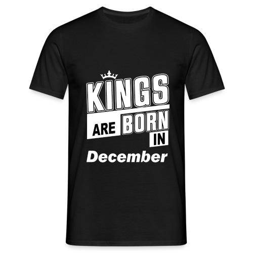 KINGS ARE BORN IN DECEMBER - Männer T-Shirt