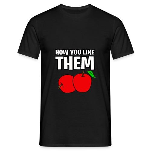 How You Like Them Apples - Men's T-Shirt