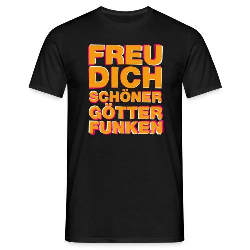 Freu Dich schöner Götterfunken - Männer T-Shirt