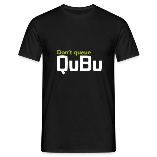 Don't Queue - QuBu - Men's T-Shirt