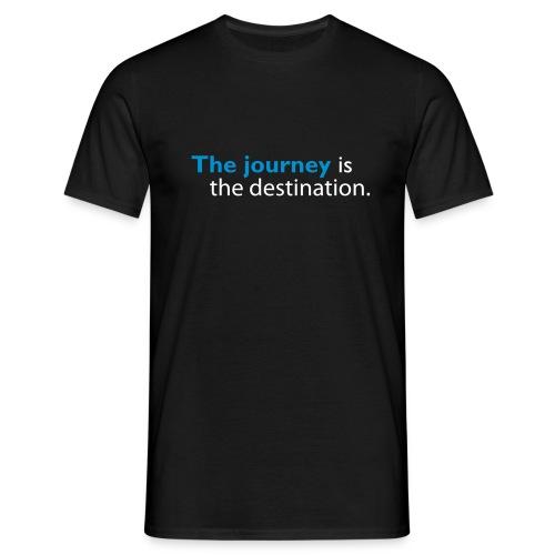 The journey is the destination - Men's T-Shirt