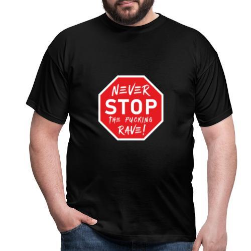 Never Stop The Fucking Rave - Men's T-Shirt