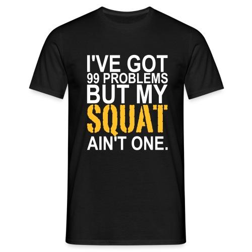 99 Problems, Training, Crossfit, No Pain, Squat - Männer T-Shirt