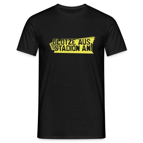 GLOTZE AUS, STADION AN! - Männer T-Shirt