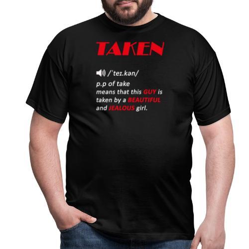 taken guy, valentines day gift for guys - Men's T-Shirt