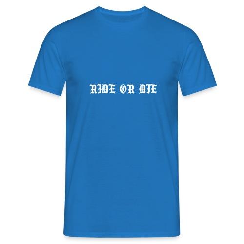 RIDE OR DIE - Mannen T-shirt
